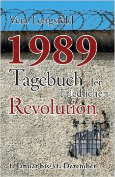 """Vera Lengsfeld, """"1989, Tagebuch der Friedlichen Revolution"""" Erschienen 2014 im TvR Medienverlag, Jena"""