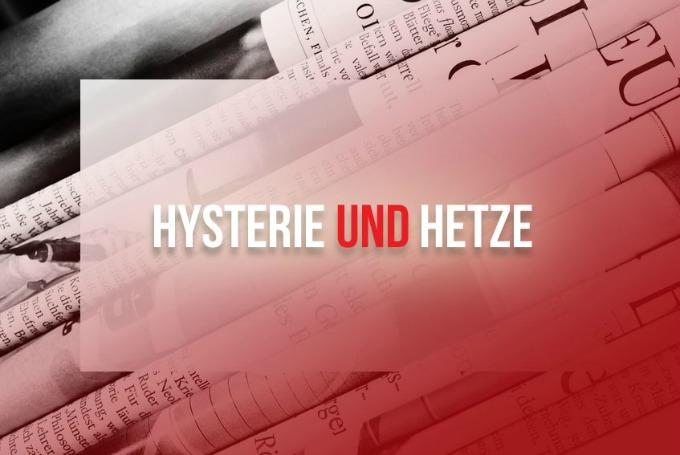 Hysterie und Hetze